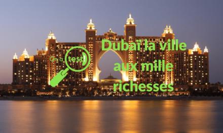 Test et avis de Dubaï la ville aux mille richesses