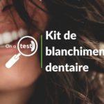 Test et avis kit de blanchiment dentaire