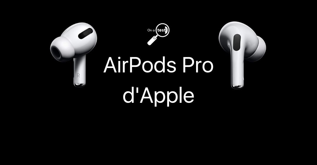 Test et avis AirPods Pro Apple