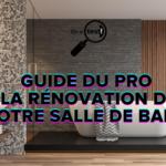 Le guide du pro pour la rénovation de votre salle de bains