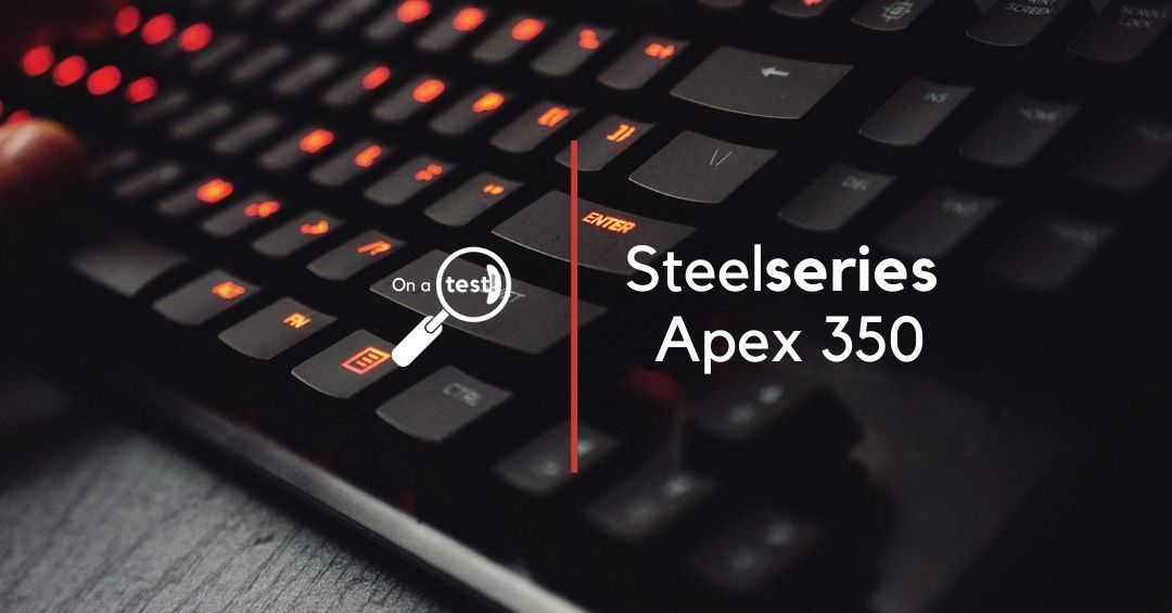 Test et avis clavier Steelseries Apex 350