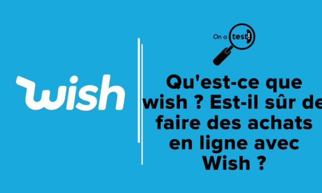Qu'est-ce que wish ?  Est-il sûr de faire des achats en ligne avec Wish avis