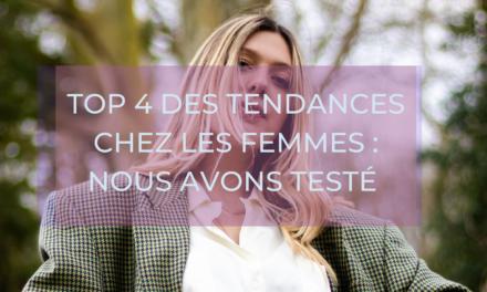 Top 4 des tendances chez les femmes : nous avons testé